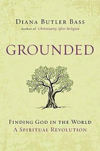 Grounded Finding God in the World – A Spiritual Revolution, by Diana Butler-Bass